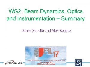 WG 2 Beam Dynamics Optics and Instrumentation Summary