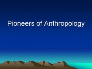 Pioneers of Anthropology Social Darwinism Darwins theory of