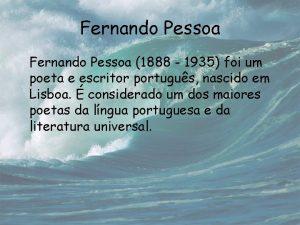 Fernando Pessoa 1888 1935 foi um poeta e