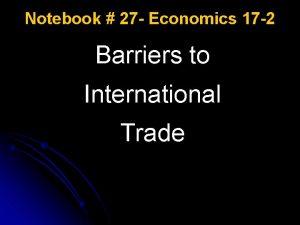 Notebook 27 Economics 17 2 Barriers to International