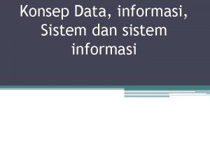 Konsep Data informasi Sistem dan sistem informasi SISTEM