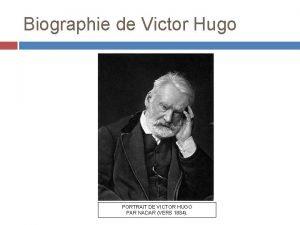Biographie de Victor Hugo PORTRAIT DE VICTOR HUGO