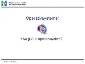 HGSKOLEN I AGDER Agder University College Operativsystemer Hva