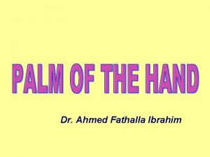 Dr Ahmed Fathalla Ibrahim THE SKIN PALM characteristics