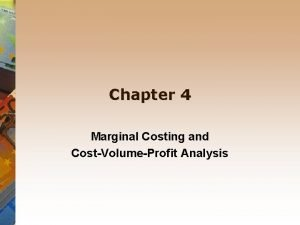 Chapter 4 Marginal Costing and CostVolumeProfit Analysis Cost