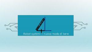 Robot system il nuovo modo di bere CHI