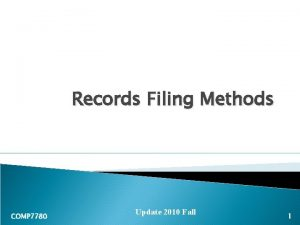 Records Filing Methods COMP 7780 Update 2010 Fall
