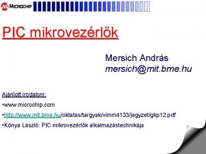 PIC mikrovezrlk Mersich Andrs mersichmit bme hu Ajnlott
