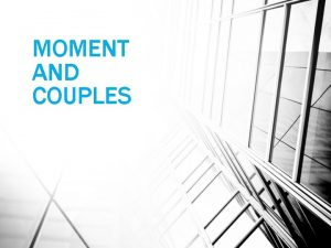 MOMENT AND COUPLES Moment of Force The turning