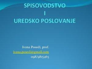 SPISOVODSTVO I UREDSKO POSLOVANJE Ivana Posedi prof ivana