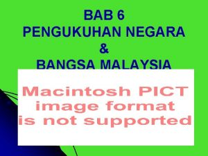 BAB 6 PENGUKUHAN NEGARA BANGSA MALAYSIA CADANGAN KE