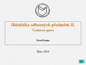 Didaktika odbornch pedmt II Vukov opora Pavel Pecina