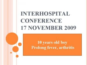 INTERHOSPITAL CONFERENCE 17 NOVEMBER 2009 10 years old