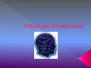 Psicologa Experimental Introduccin La Psicologa Experimental ha sido