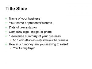 Title Slide Name of your business Your name