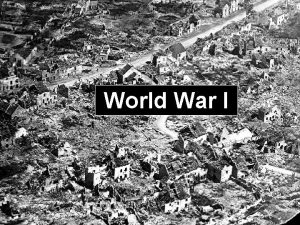 World War I GENERAL INFORMATION ABOUT WWI Started