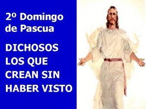 2 Domingo de Pascua DICHOSOS LOS QUE CREAN