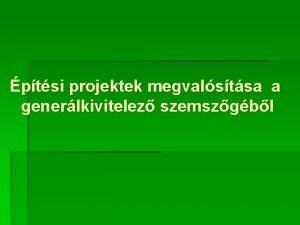 ptsi projektek megvalstsa a generlkivitelez szemszgbl Elzmnyek Ajnlati