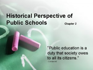 Historical Perspective of Public Schools Chapter 2 Public