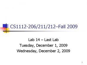 CS 1112 206211212Fall 2009 Lab 14 Last Lab