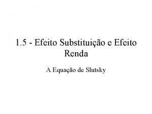 1 5 Efeito Substituio e Efeito Renda A