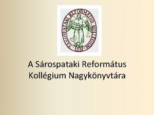 A Srospataki Reformtus Kollgium Nagyknyvtra A Nagyknyvtr s