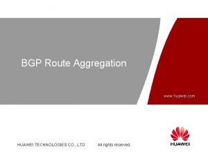 BGP Route Aggregation www huawei com HUAWEI TECHNOLOGIES