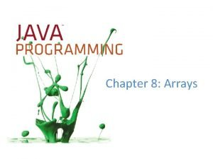 Chapter 8 Arrays Objectives Declare arrays Initialize an