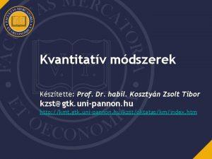 Kvantitatv mdszerek Ksztette Prof Dr habil Kosztyn Zsolt