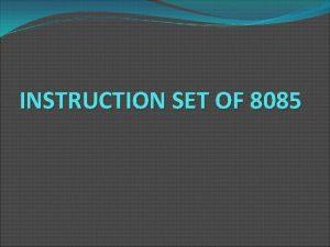INSTRUCTION SET OF 8085 Instruction Set of 8085
