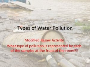 Types of Water Pollution Modified Jigsaw Activity What