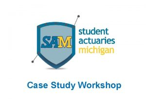 Case Study Workshop What is a Case Study