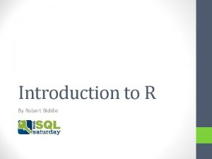 Introduction to R By Robert Biddle About Me