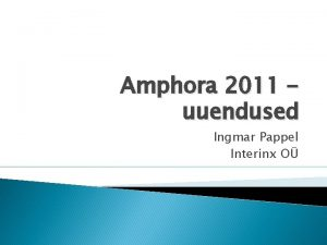 Amphora 2011 uuendused Ingmar Pappel Interinx O Versioonid
