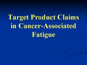 Target Product Claims in CancerAssociated Fatigue Target Product