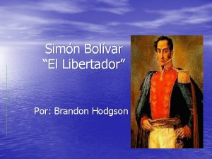 Simn Bolvar El Libertador Por Brandon Hodgson La