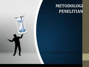 METODOLOGI PENELITIAN Definisi Prosedur penelitian yang menghasilkan data