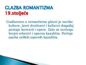 GLAZBA ROMANTIZMA 19 stoljee Graanstvo u romantizmu glavni