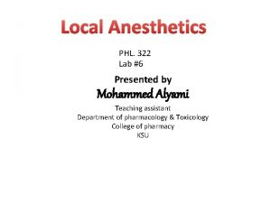 Local Anesthetics PHL 322 Lab 6 Presented by