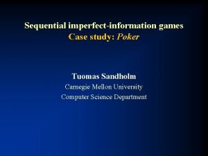 Sequential imperfectinformation games Case study Poker Tuomas Sandholm