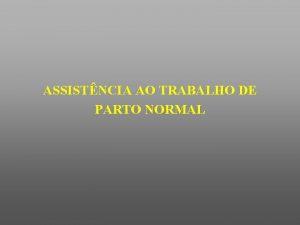 ASSISTNCIA AO TRABALHO DE PARTO NORMAL EXAME VAGINAL