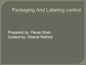 Packaging And Labeling control Prepared by Paras Shah