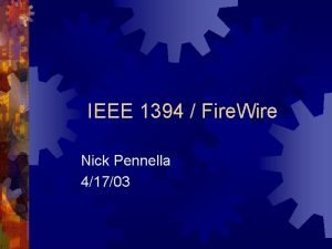 IEEE 1394 Fire Wire Nick Pennella 41703 Introduction