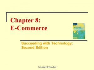 Chapter 8 ECommerce Succeeding with Technology Second Edition