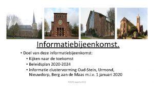 Informatiebijeenkomst Doel van deze informatiebijeenkomst Kijken naar de