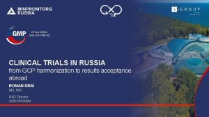 CLINICAL TRIALS IN RUSSIA from GCP harmonization to