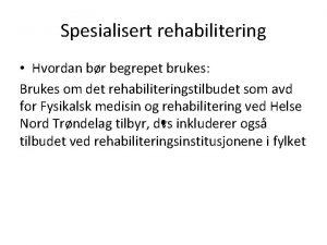 Spesialisert rehabilitering Hvordan br begrepet brukes Brukes om