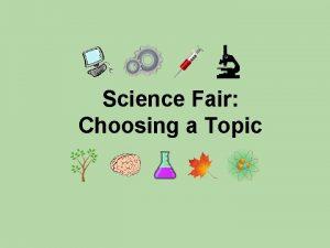 Science Fair Choosing a Topic Choosing a Topic