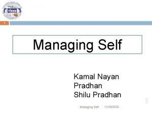 1 Managing Self Kamal Nayan Pradhan Shilu Pradhan