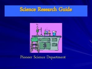Science Research Guide Pioneer Science Department SCIENCE PROCESS